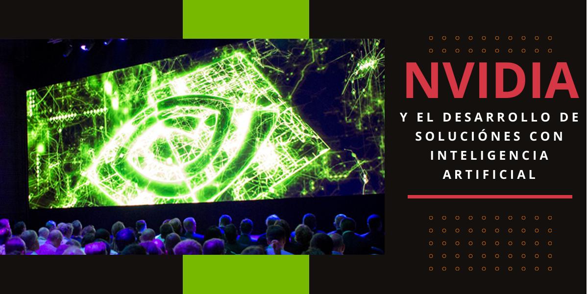NVIDIA y el desarrollo de soluciones con Inteligencia Artificial